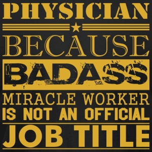 Physician Because Miracle Worker Not Job Title - Men's T-Shirt by American Apparel