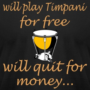 Will Play Timpani For Free Will Quit For Money - Men's T-Shirt by American Apparel