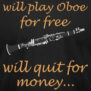 Will Play Oboe For Free Will Quit For Money - Men's T-Shirt by American Apparel