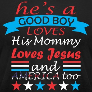 Hes A Good Boy Loves His Mommy And America Too - Men's T-Shirt by American Apparel