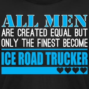 All Men Created Equal Finest Ice Road Trucker - Men's T-Shirt by American Apparel