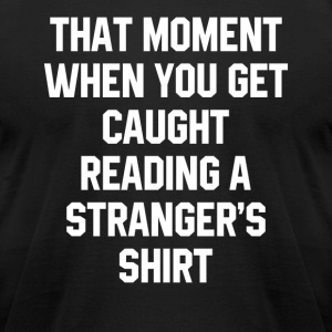 That Moment When You Get Caught Reading A Stranger - Men's T-Shirt by American Apparel