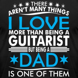 There Arent Many Things Love Being Guitarist Dad - Men's T-Shirt by American Apparel