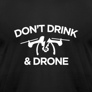 Don't Drink and Drone - Men's T-Shirt by American Apparel