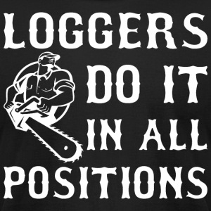 Loggers Do It In All Positions - Men's T-Shirt by American Apparel