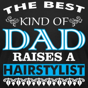 The Best Kind Of Dad Raises A Hairstylist - Men's T-Shirt by American Apparel
