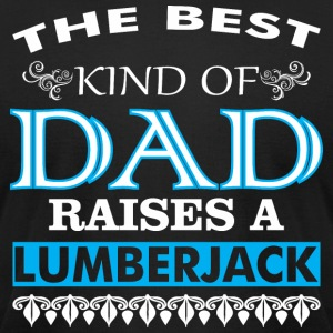 The Best Kind Of Dad Raises A Lumberjack - Men's T-Shirt by American Apparel