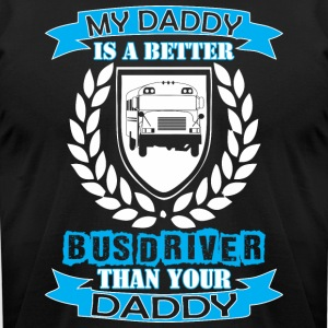 My Daddy Better Bus Driver Than Your Daddy - Men's T-Shirt by American Apparel
