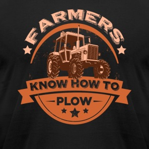 FARMERS KNOW HOW TO PLOW FUNNY FARMING SHIRT - Men's T-Shirt by American Apparel