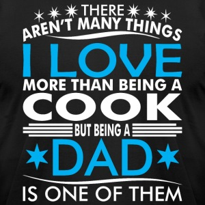 There Arent Many Things Love Being Cook Dad - Men's T-Shirt by American Apparel