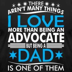 There Arent Many Things Love Being Advocate Dad - Men's T-Shirt by American Apparel