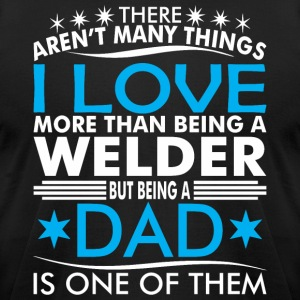 There Arent Many Things Love Being Welder Dad - Men's T-Shirt by American Apparel