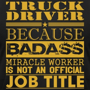 Truck Driver Because Miracle Worker Not Job Title - Men's T-Shirt by American Apparel
