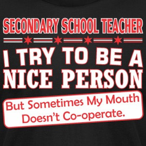 Secondary Teacher Nice Persn Mouth Doesnt Cooperte - Men's T-Shirt by American Apparel