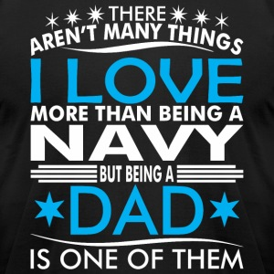 There Arent Many Things Love Being Navy Dad - Men's T-Shirt by American Apparel