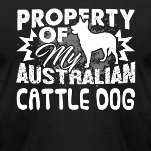 PROPERTY OF MY AUSTRALIAN CATTLE DOG SHIRT - Men's T-Shirt by American Apparel