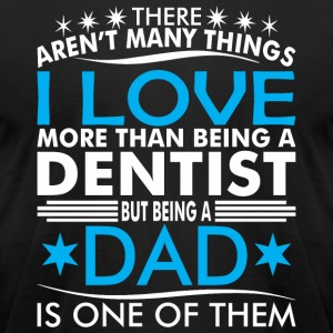 There Arent Many Things Love Being Dentist Dad - Men's T-Shirt by American Apparel