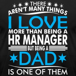 There Arent Many Things Love Being HR Manager Dad - Men's T-Shirt by American Apparel