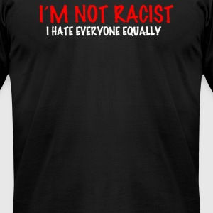not racist I hate everyone equalli - Men's T-Shirt by American Apparel