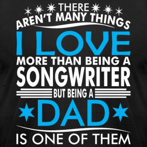 There Arent Many Things Love Being Songwriter Dad - Men's T-Shirt by American Apparel