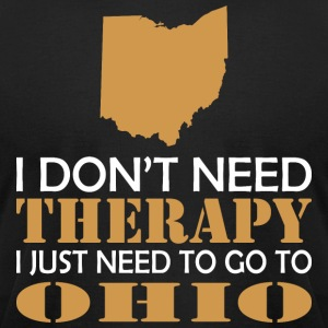 I Dont Need Therapy I Just Want To Go Ohio - Men's T-Shirt by American Apparel