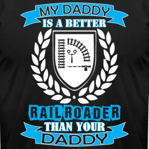 My Daddy Better Rail Roader Than Your Daddy - Men's T-Shirt by American Apparel
