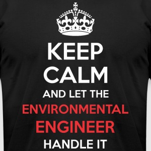 Keep Calm And Let Environmental Engineer Handle It - Men's T-Shirt by American Apparel