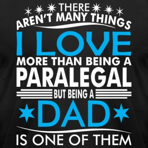 There Arent Many Things Love Being Paralegal Dad - Men's T-Shirt by American Apparel