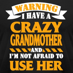 I HAVE CRAZY GRANDMOTHER SHIRT - Men's T-Shirt by American Apparel