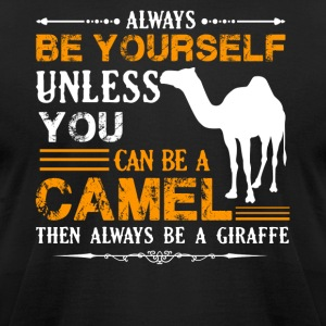 Always Be A Camel Shirts - Men's T-Shirt by American Apparel