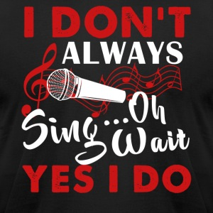 Always Sing Shirt - Men's T-Shirt by American Apparel
