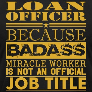 Loan Officer Because Miracle Worker Not Job Title - Men's T-Shirt by American Apparel