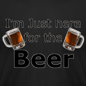 I'm Just here for the beer - Men's T-Shirt by American Apparel