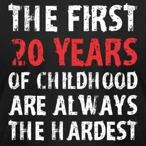 The First 20 Years Of Childhood Are Always Hardest - Men's T-Shirt by American Apparel