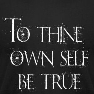 To Thine Own Self Be True - Men's T-Shirt by American Apparel