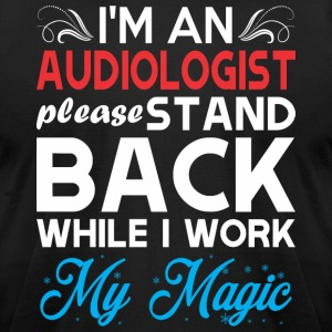 Im Audiologist Stand Back I Work My Magic - Men's T-Shirt by American Apparel