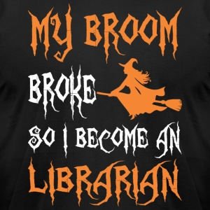 My Broom Broke So I Become A Librarian - Men's T-Shirt by American Apparel