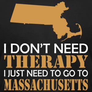 I Dont Need Therapy I Just Want ToGo Massachusetts - Men's T-Shirt by American Apparel