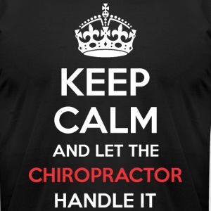 Keep Calm And Let Chiropractor Handle It - Men's T-Shirt by American Apparel