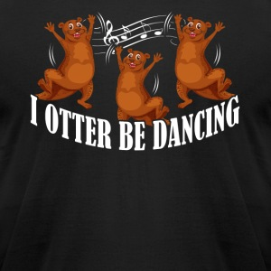 I OTTER BE DANCING SHIRT - Men's T-Shirt by American Apparel