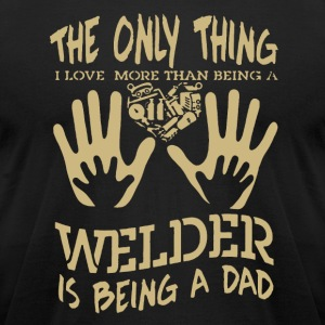 Welder Is Being A Dad Shirt - Men's T-Shirt by American Apparel
