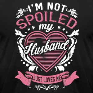 I'M NOT SPOILED MY HUSBAND SHIRT - Men's T-Shirt by American Apparel