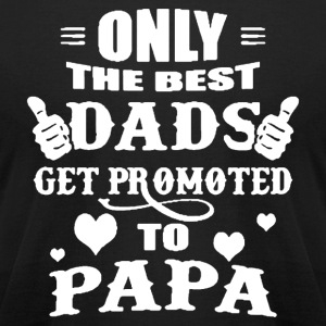 ONLY THE BEST DADS GET PROMOTED TO PAPA SHIRT - Men's T-Shirt by American Apparel