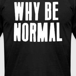 NORMAL BE - Men's T-Shirt by American Apparel