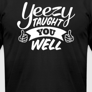 Yeezy Taught You Well - Men's T-Shirt by American Apparel