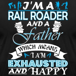 Im Rail Roader Father Which Means Im Exhausted - Men's T-Shirt by American Apparel