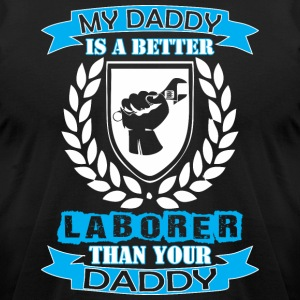 My Daddy Better Laborer Than Your Daddy - Men's T-Shirt by American Apparel