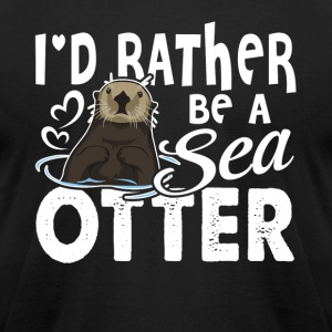 I'D RATHER BE A SEA OTTER SHIRT - Men's T-Shirt by American Apparel