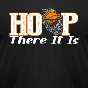 BASKETBALL HOOP THERE IT IS SHIRT - Men's T-Shirt by American Apparel
