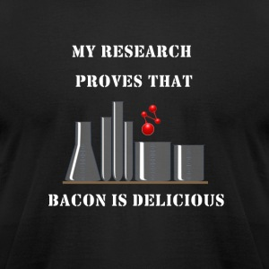 Research proves that Bacon is delicious - Men's T-Shirt by American Apparel